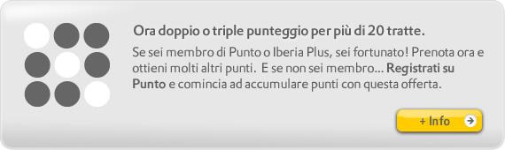 Ora doppio o triple punteggio per più di 20 tratte. Se sei membro di Punto o Iberia Plus, sei fortunato! Prenota ora e ottieni molti altri punti.  E se non sei membro... Registrati su  Punto e comincia ad accumulare punti con questa offerta.  +info