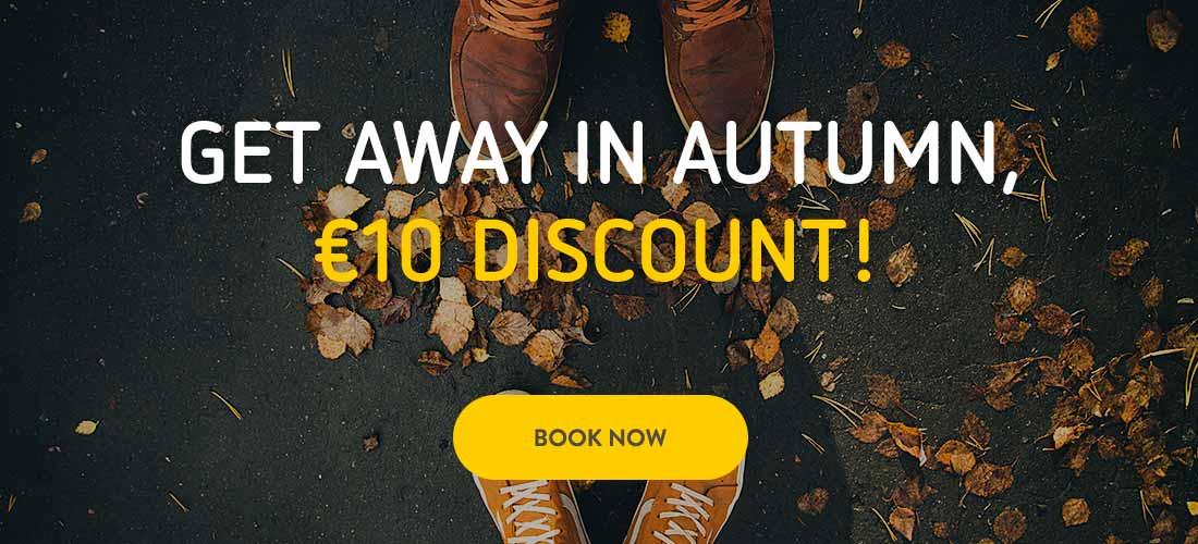 GET AWAY IN AUTUMN, €10 DISCOUNT!